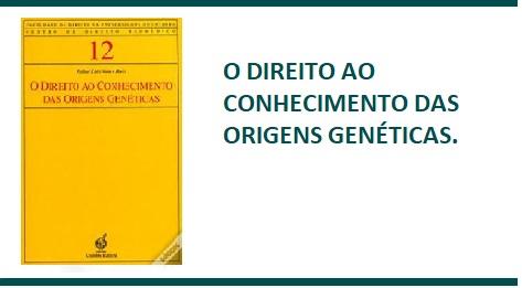 O DIREITO AO CONHECIMENTO DAS ORIGENS GENÉTICAS. COIMBRA: COIMBRA, 2008